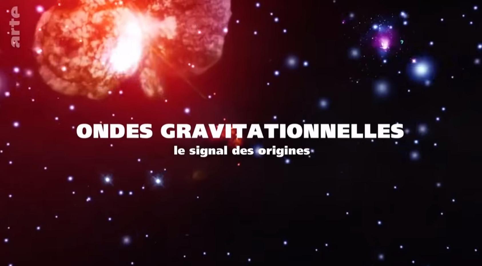 Ondes gravitationnelles : le signal des origines (ARTE Replay)