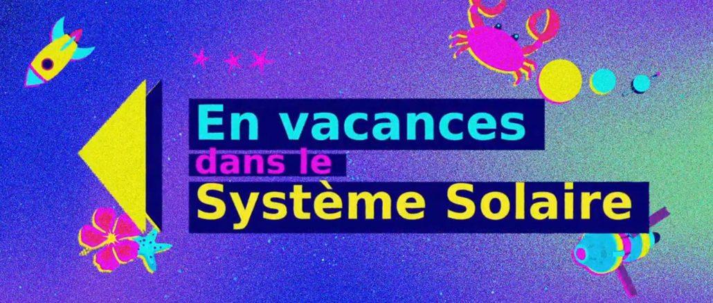 En vacances dans le Système Solaire avec le CNES (Vidéo)