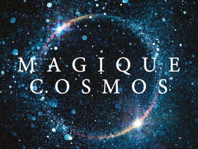 Magique cosmos : Des quarks aux quasars, les secrets de l'univers